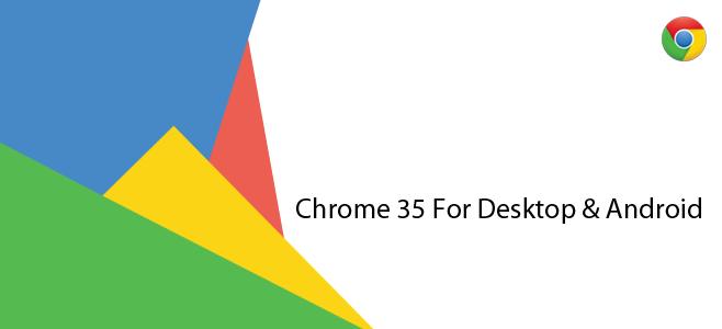 معرفی ویژگی جدید Chrome 35 برای دسکتاپ و آندروید